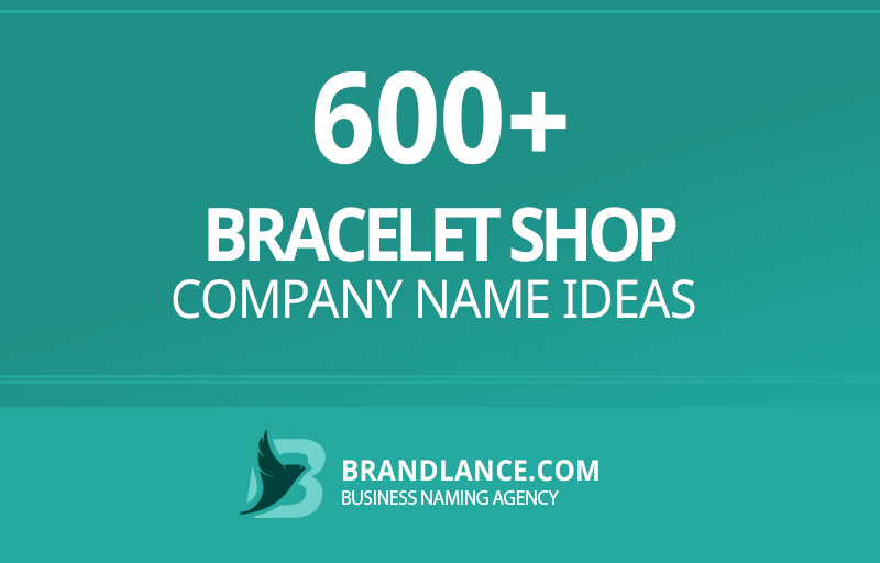 Bracelet shop company name ideas for your new business venture